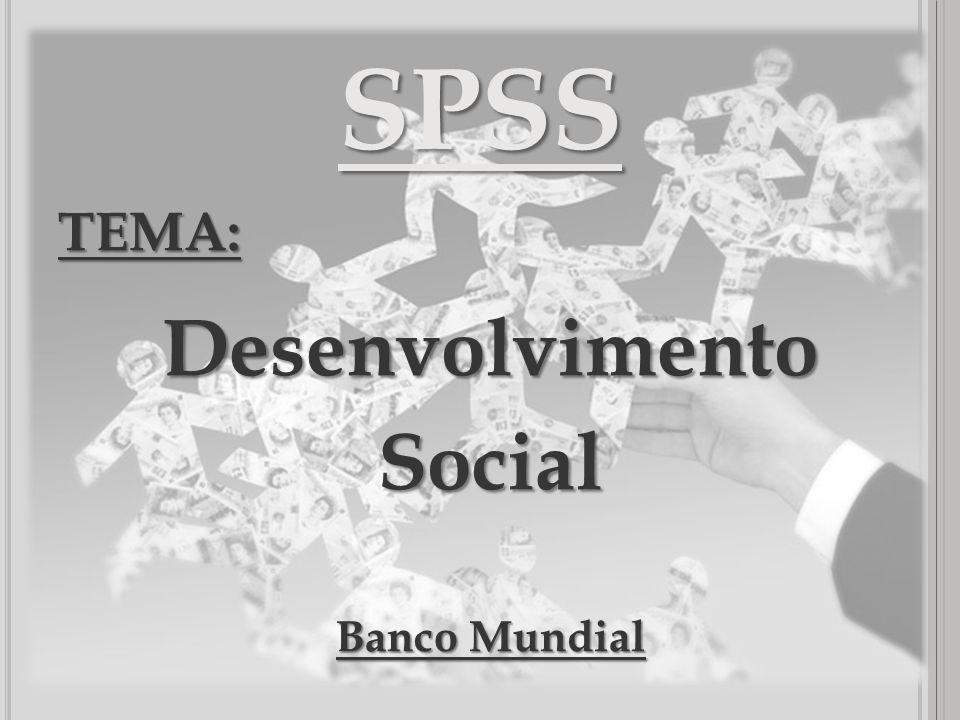 TEMA:DesenvolvimentoSocial Banco Mundial SPSS