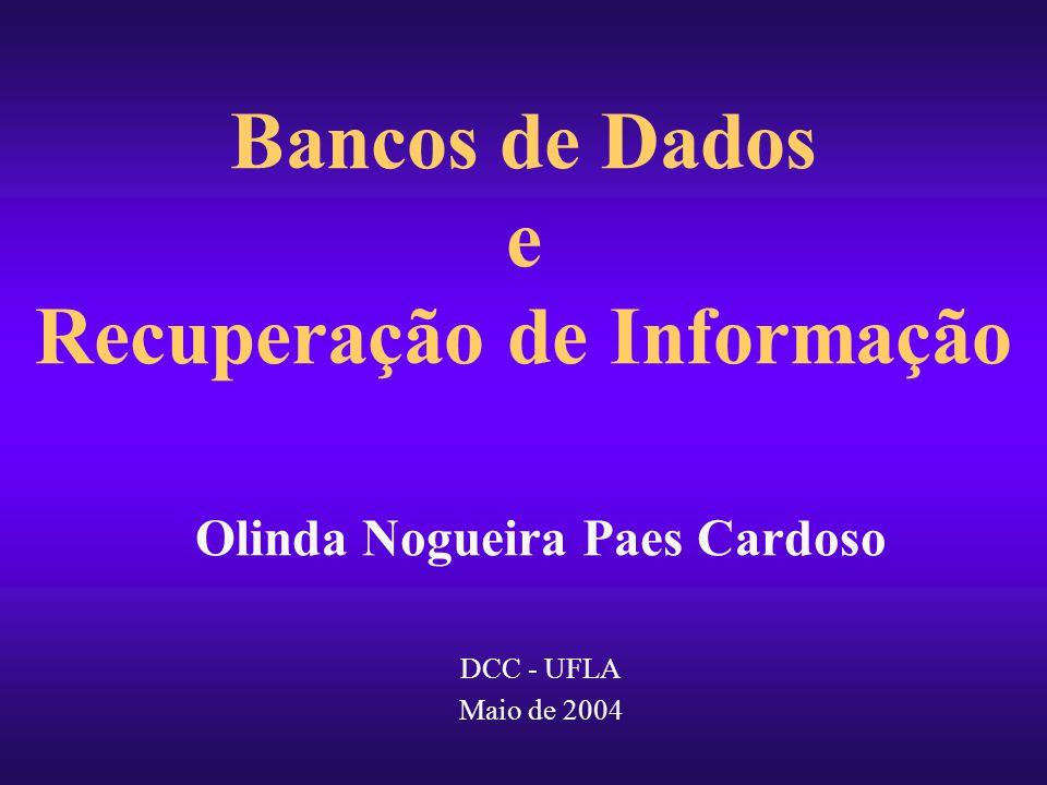 Bancos de Dados e Recuperação de Informação Olinda Nogueira Paes Cardoso DCC - UFLA Maio de 2004