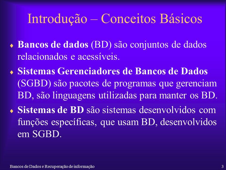 Bancos de Dados e Recuperação de informação3 Introdução – Conceitos Básicos Bancos de dados (BD) são conjuntos de dados relacionados e acessíveis. Sis