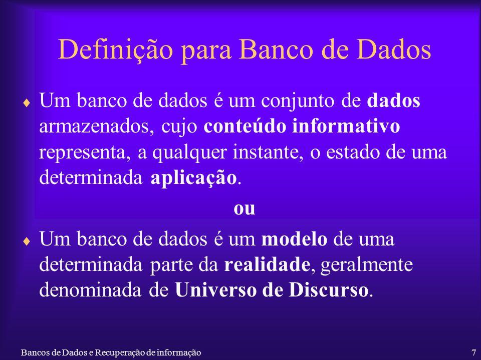 Bancos de Dados e Recuperação de informação7 Definição para Banco de Dados Um banco de dados é um conjunto de dados armazenados, cujo conteúdo informa