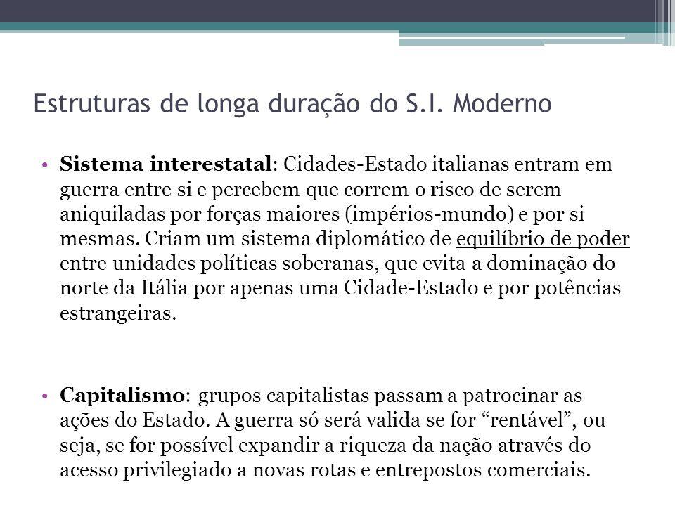 O Sistema-Mundo Moderno Surge um ciclo virtuoso de auxílio mútuo entre os detentores do poder político (soberanos) e os grupos operadores da economia (comerciantes-banqueiros) – por diversas monarquias européias.