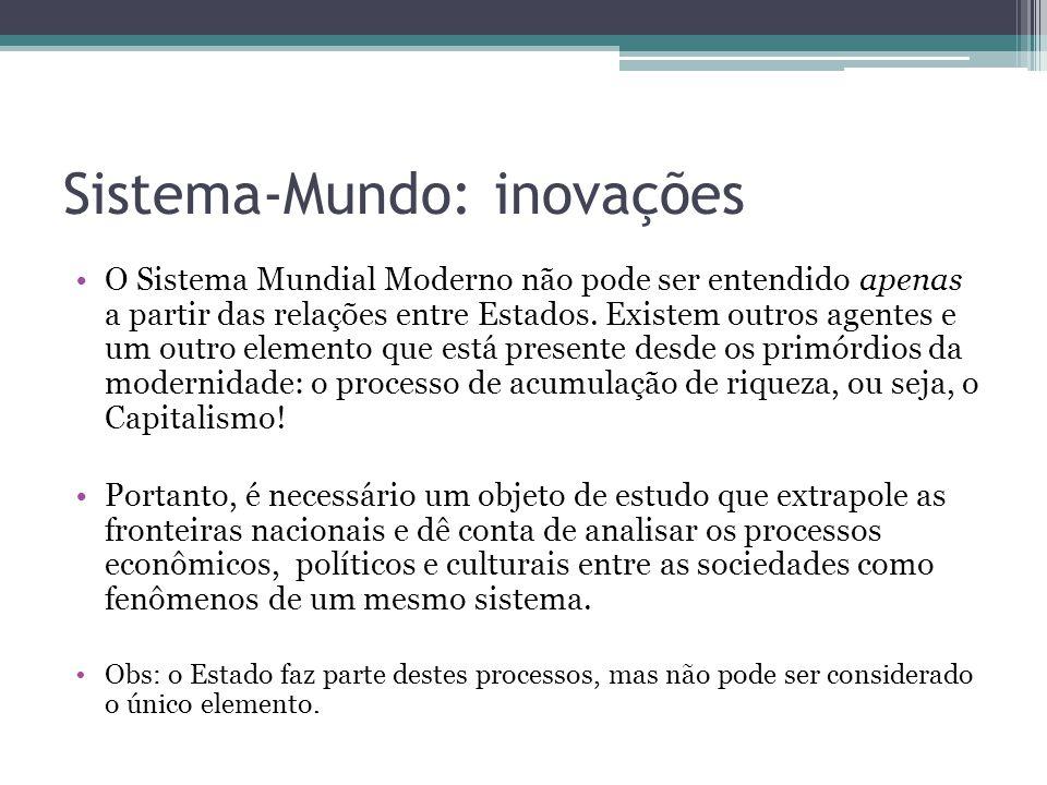 Sistema-Mundo: inovações Este objeto é o Sistema-Mundo: Uma unidade espaço-temporal definida por uma divisão do trabalho, que é estabelecida por redes de produção, comércio (e finanças).