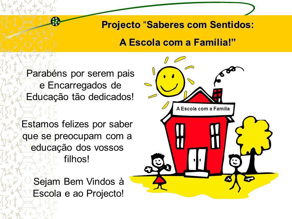 Projecto Saberes com Sentidos: A Escola com a Família! A Escola com a Família Parabéns por serem pais e Encarregados de Educação tão dedicados! Estamo