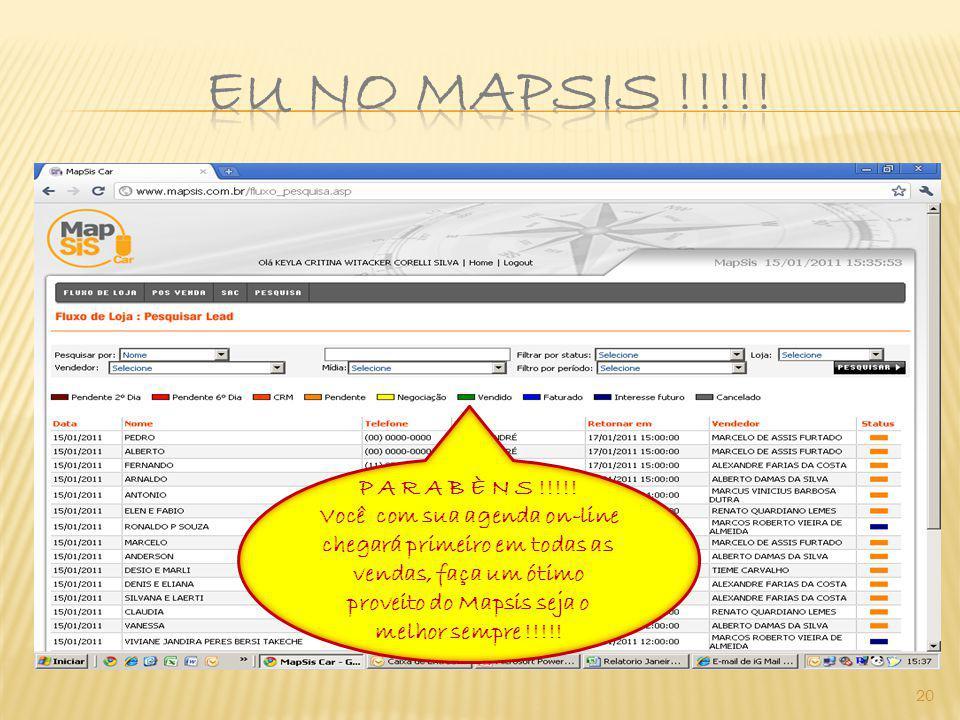 20 P A R A B È N S !!!!! Você com sua agenda on-line chegará primeiro em todas as vendas, faça um ótimo proveito do Mapsis seja o melhor sempre !!!!!
