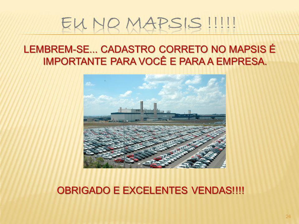 24 LEMBREM-SE... CADASTRO CORRETO NO MAPSIS É IMPORTANTE PARA VOCÊ E PARA A EMPRESA. OBRIGADO E EXCELENTES VENDAS!!!!