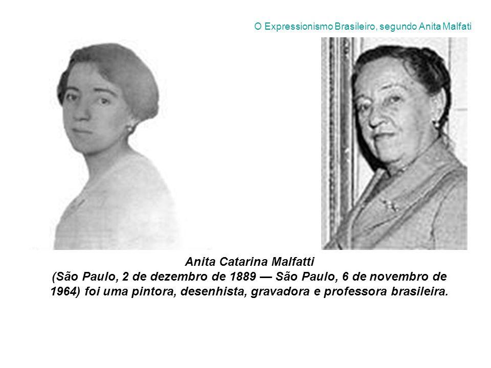 Anita Catarina Malfatti (São Paulo, 2 de dezembro de 1889 São Paulo, 6 de novembro de 1964) foi uma pintora, desenhista, gravadora e professora brasileira.