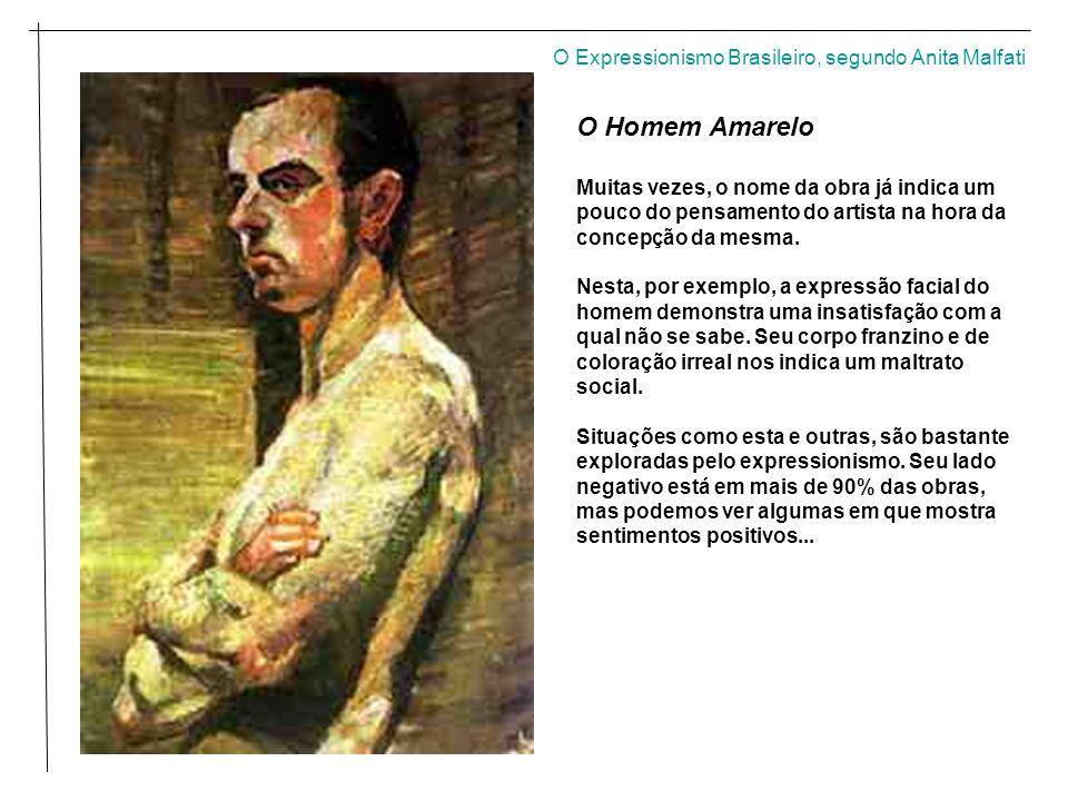 O Expressionismo Brasileiro, segundo Anita Malfati O Homem Amarelo Muitas vezes, o nome da obra já indica um pouco do pensamento do artista na hora da concepção da mesma.