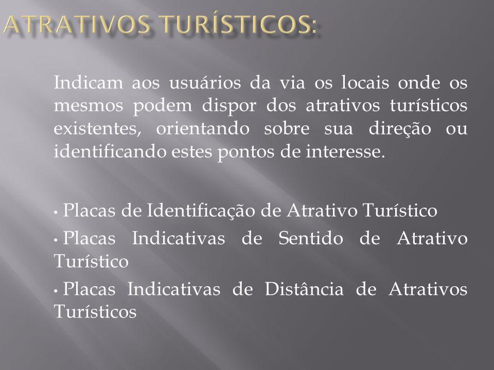 Indicam aos usuários da via os locais onde os mesmos podem dispor dos atrativos turísticos existentes, orientando sobre sua direção ou identificando estes pontos de interesse.