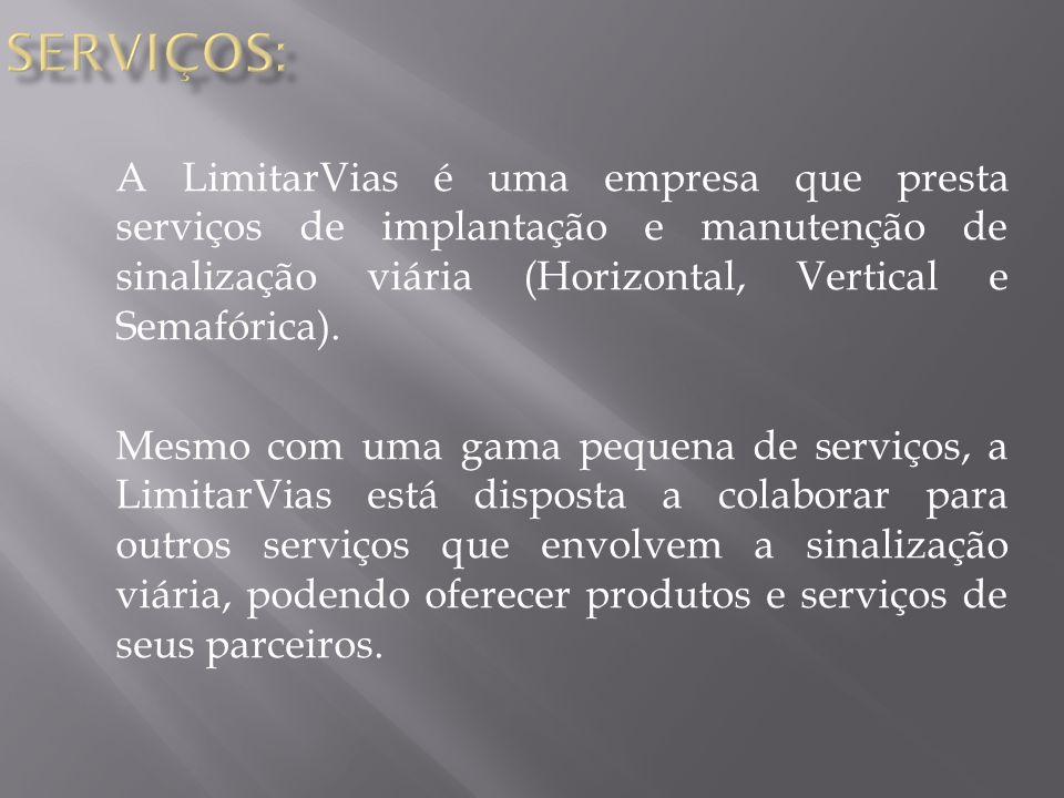 A LimitarVias é uma empresa que presta serviços de implantação e manutenção de sinalização viária (Horizontal, Vertical e Semafórica).