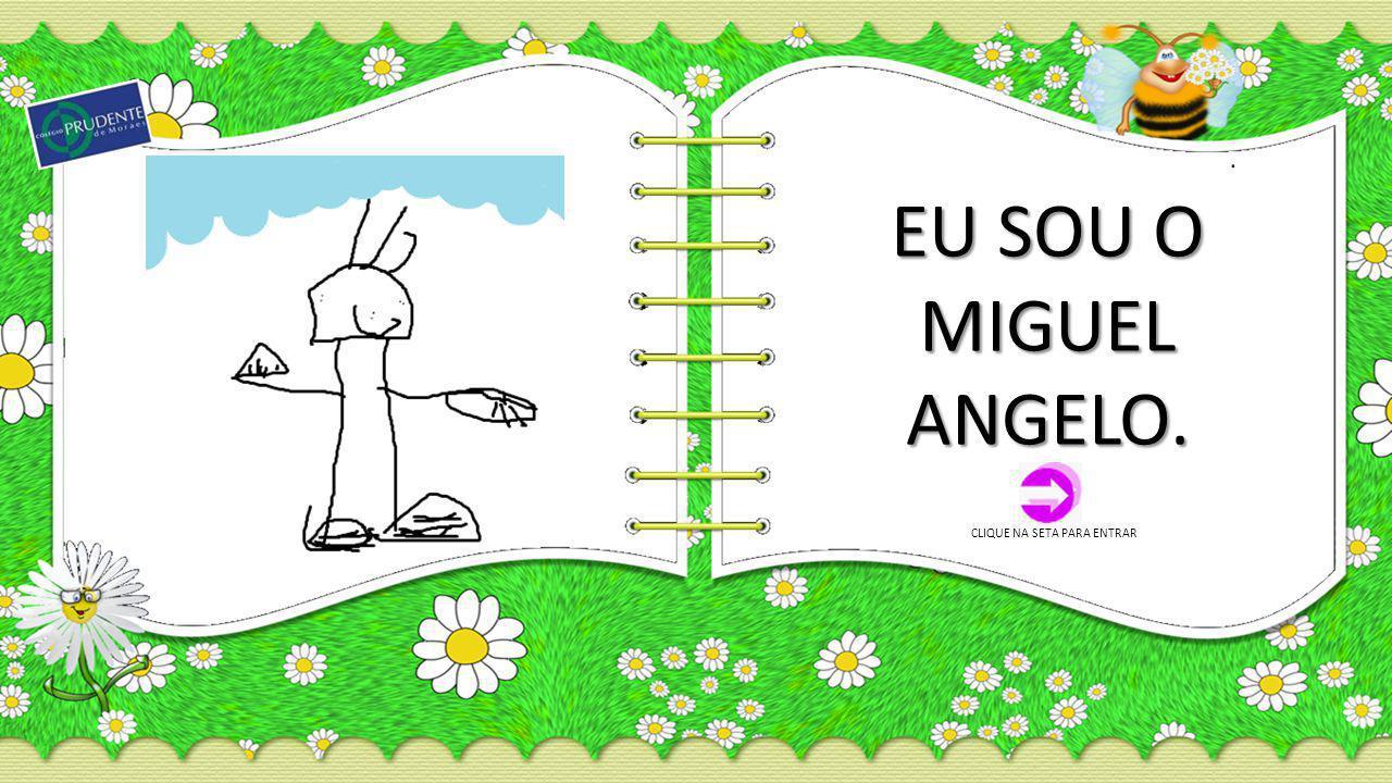 EU SOU O MIGUEL ANGELO. CLIQUE NA SETA PARA ENTRAR