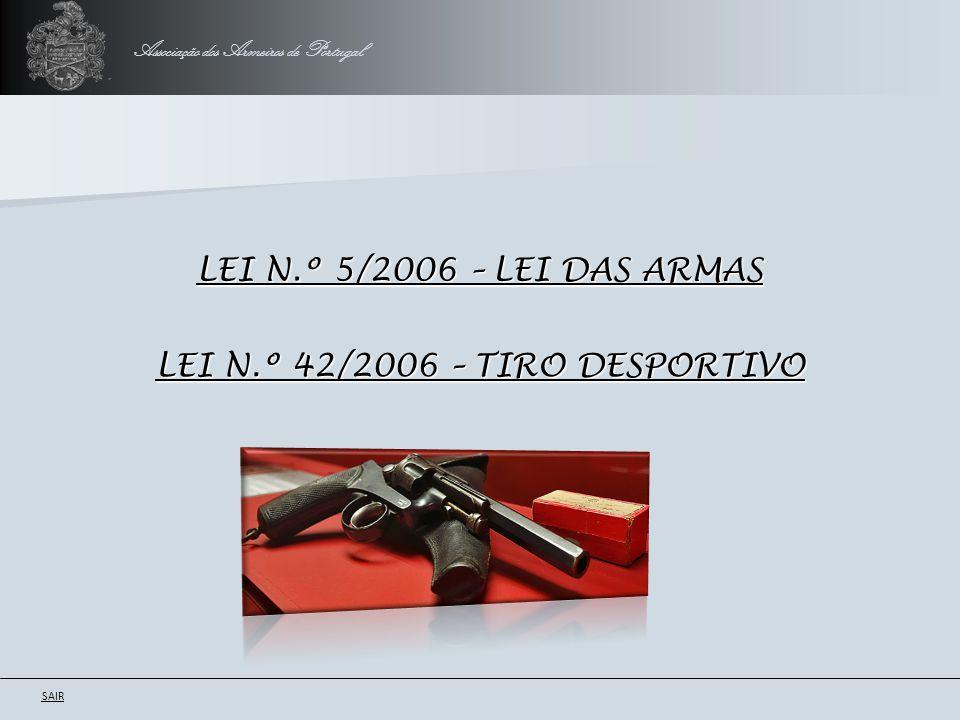Associação dos Armeiros de Portugal LEI N.º 5/2006 – LEI DAS ARMAS LEI N.º 5/2006 – LEI DAS ARMAS SAIR LEI N.º 42/2006 – TIRO DESPORTIVO LEI N.º 42/20