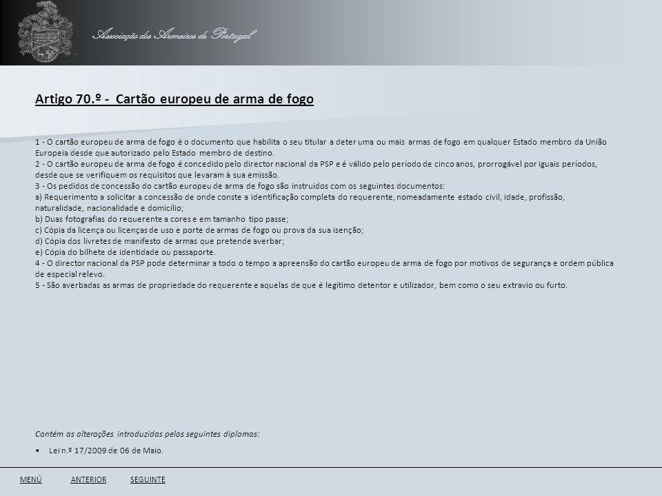 Associação dos Armeiros de Portugal Artigo 70.º - Cartão europeu de arma de fogo ANTERIORSEGUINTE 1 - O cartão europeu de arma de fogo é o documento q