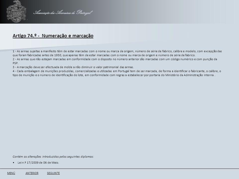 Associação dos Armeiros de Portugal Artigo 74.º - Numeração e marcação ANTERIORSEGUINTE 1 - As armas sujeitas a manifesto têm de estar marcadas com o