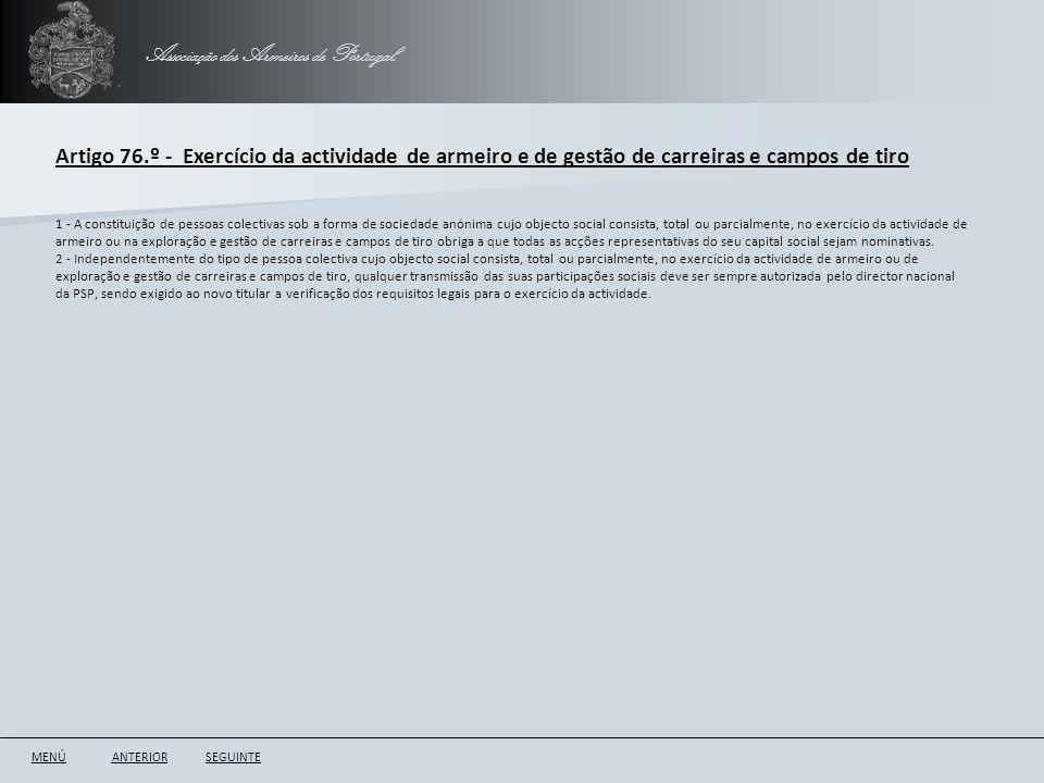 Associação dos Armeiros de Portugal Artigo 76.º - Exercício da actividade de armeiro e de gestão de carreiras e campos de tiro ANTERIORSEGUINTE 1 - A