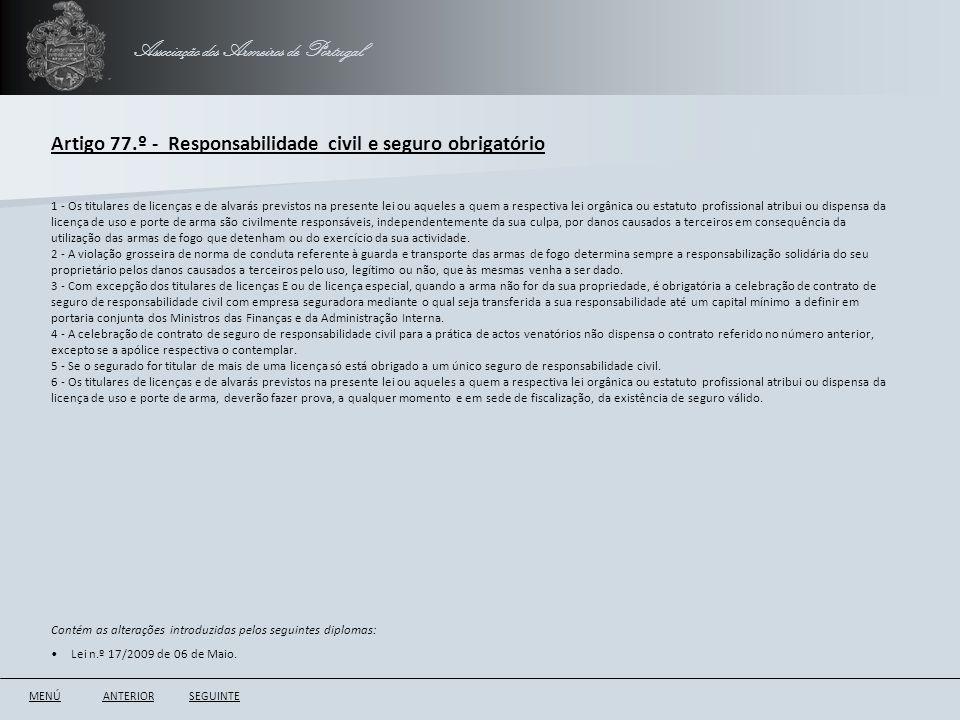Associação dos Armeiros de Portugal Artigo 77.º - Responsabilidade civil e seguro obrigatório ANTERIORSEGUINTE 1 - Os titulares de licenças e de alvar