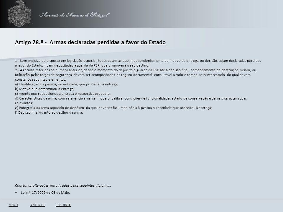 Associação dos Armeiros de Portugal Artigo 78.º - Armas declaradas perdidas a favor do Estado ANTERIORSEGUINTE 1 - Sem prejuízo do disposto em legisla
