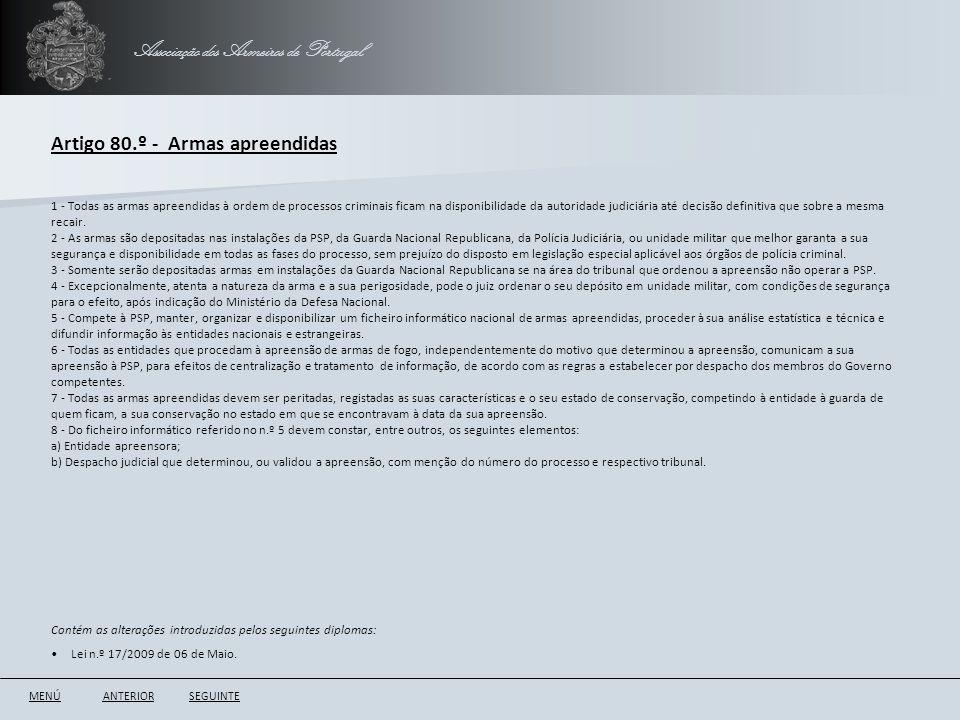 Associação dos Armeiros de Portugal Artigo 80.º - Armas apreendidas ANTERIORSEGUINTE 1 - Todas as armas apreendidas à ordem de processos criminais fic