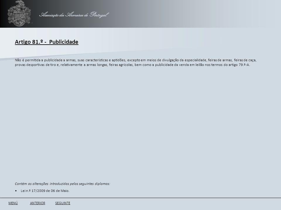 Associação dos Armeiros de Portugal Artigo 81.º - Publicidade ANTERIORSEGUINTE Não é permitida a publicidade a armas, suas características e aptidões,