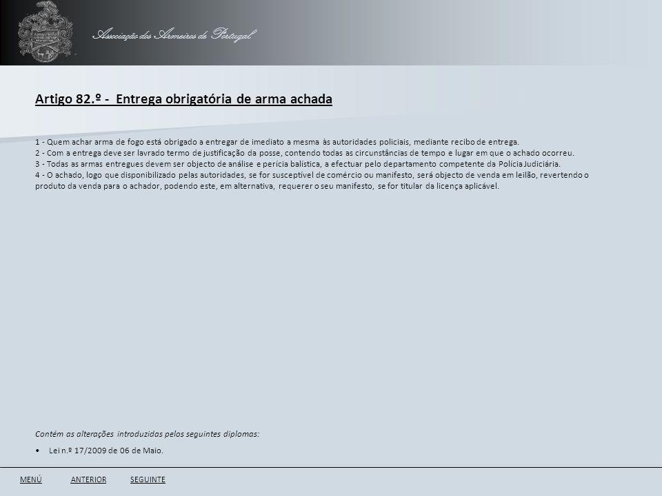 Associação dos Armeiros de Portugal Artigo 82.º - Entrega obrigatória de arma achada ANTERIORSEGUINTE 1 - Quem achar arma de fogo está obrigado a entr