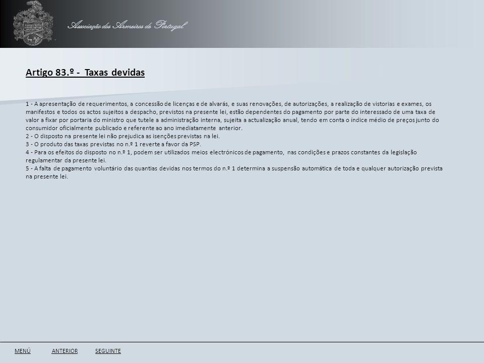 Associação dos Armeiros de Portugal Artigo 83.º - Taxas devidas ANTERIORSEGUINTE 1 - A apresentação de requerimentos, a concessão de licenças e de alv