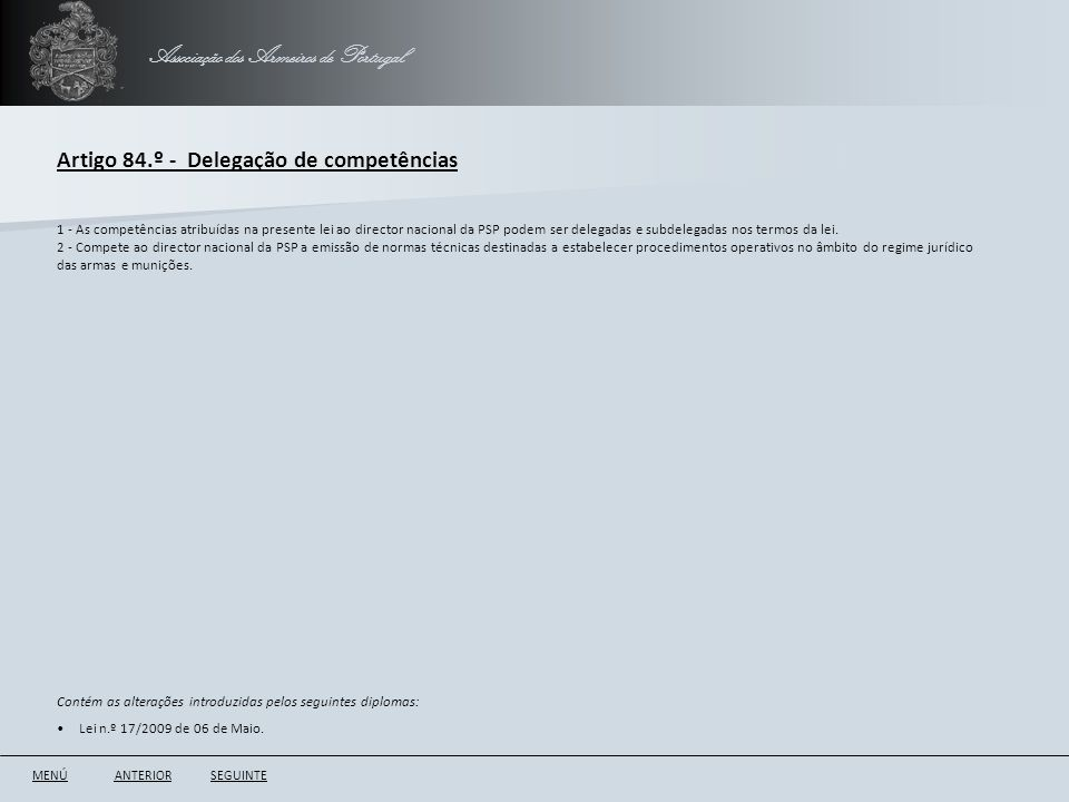 Associação dos Armeiros de Portugal Artigo 84.º - Delegação de competências ANTERIORSEGUINTE 1 - As competências atribuídas na presente lei ao directo