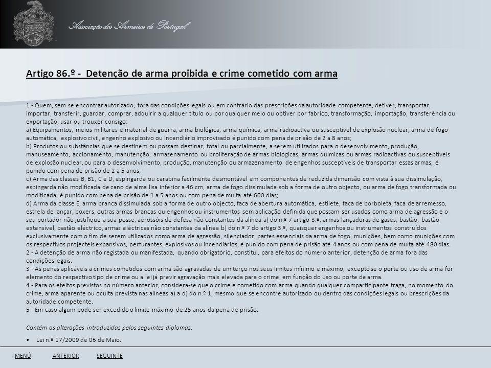 Associação dos Armeiros de Portugal Artigo 86.º - Detenção de arma proibida e crime cometido com arma ANTERIORSEGUINTE 1 - Quem, sem se encontrar auto