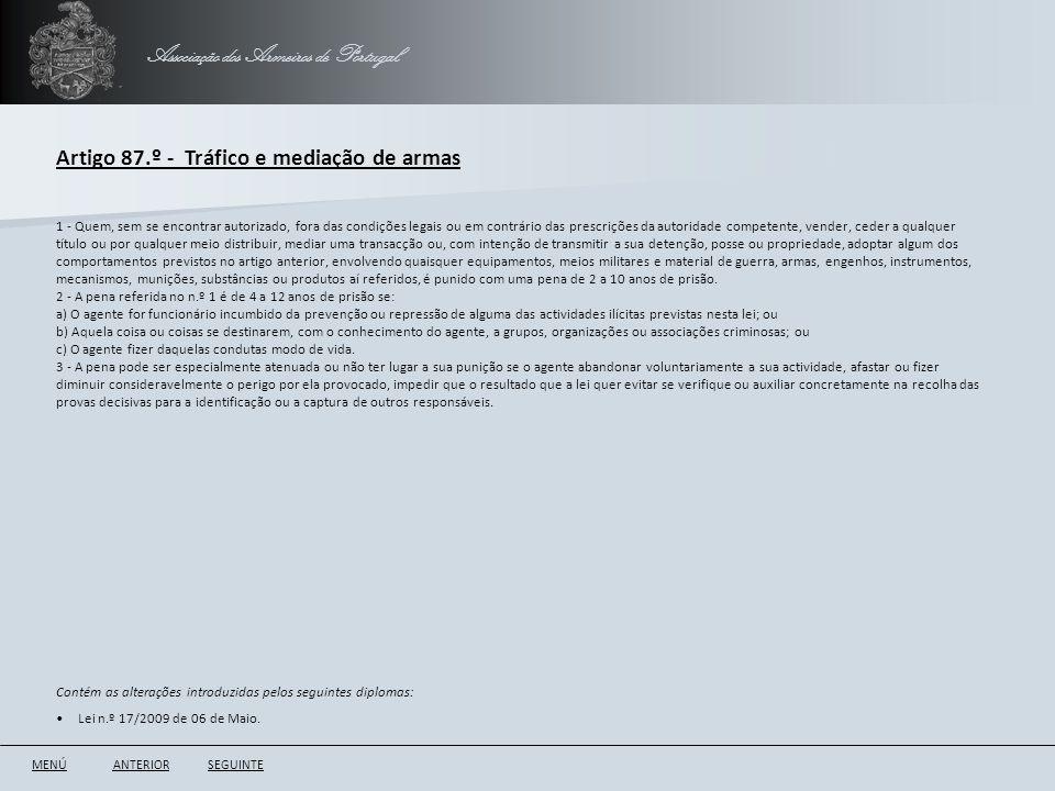Associação dos Armeiros de Portugal Artigo 87.º - Tráfico e mediação de armas ANTERIORSEGUINTE 1 - Quem, sem se encontrar autorizado, fora das condiçõ