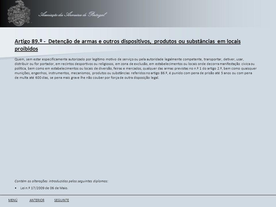 Associação dos Armeiros de Portugal Artigo 89.º - Detenção de armas e outros dispositivos, produtos ou substâncias em locais proibidos ANTERIORSEGUINT