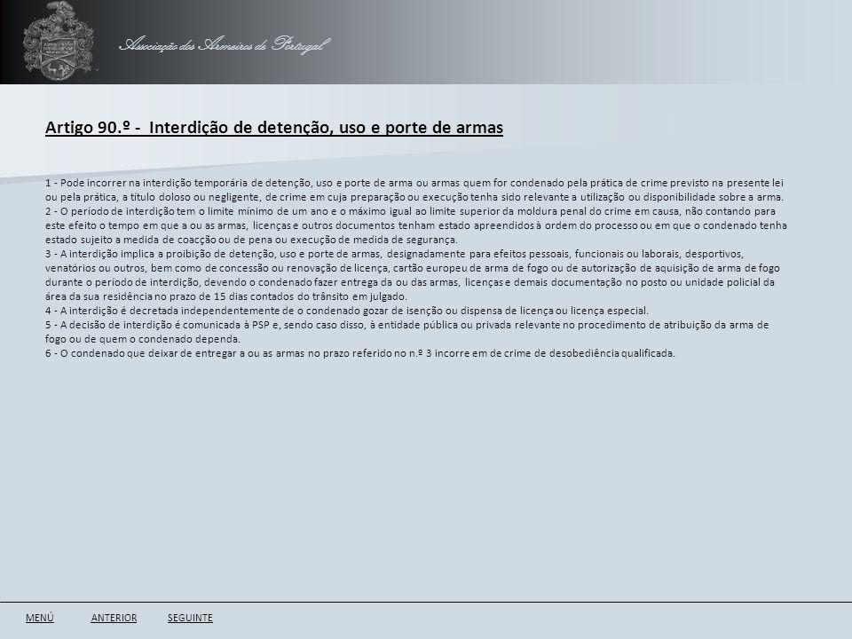 Associação dos Armeiros de Portugal Artigo 90.º - Interdição de detenção, uso e porte de armas ANTERIORSEGUINTE 1 - Pode incorrer na interdição tempor