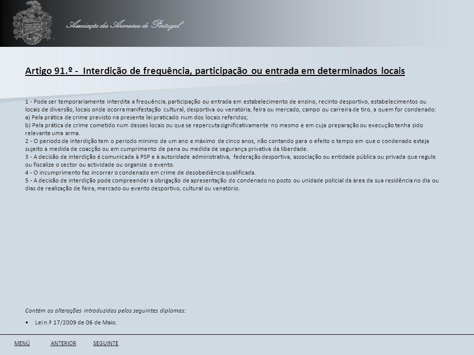 Associação dos Armeiros de Portugal Artigo 91.º - Interdição de frequência, participação ou entrada em determinados locais ANTERIORSEGUINTE 1 - Pode s