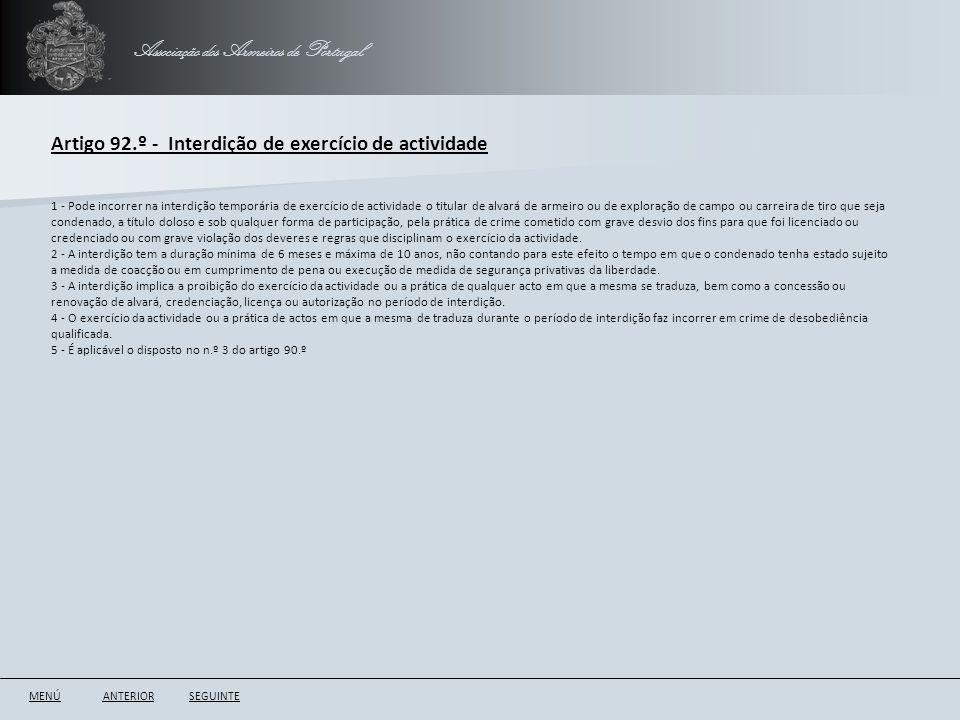 Associação dos Armeiros de Portugal Artigo 92.º - Interdição de exercício de actividade ANTERIORSEGUINTE 1 - Pode incorrer na interdição temporária de