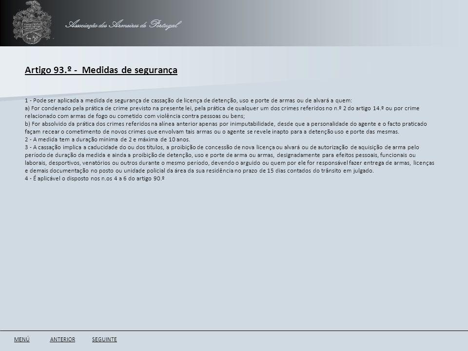 Associação dos Armeiros de Portugal Artigo 93.º - Medidas de segurança ANTERIORSEGUINTE 1 - Pode ser aplicada a medida de segurança de cassação de lic