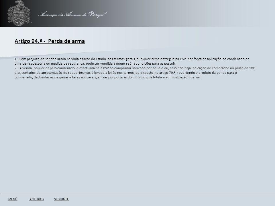 Associação dos Armeiros de Portugal Artigo 94.º - Perda de arma ANTERIORSEGUINTE 1 - Sem prejuízo de ser declarada perdida a favor do Estado nos termo