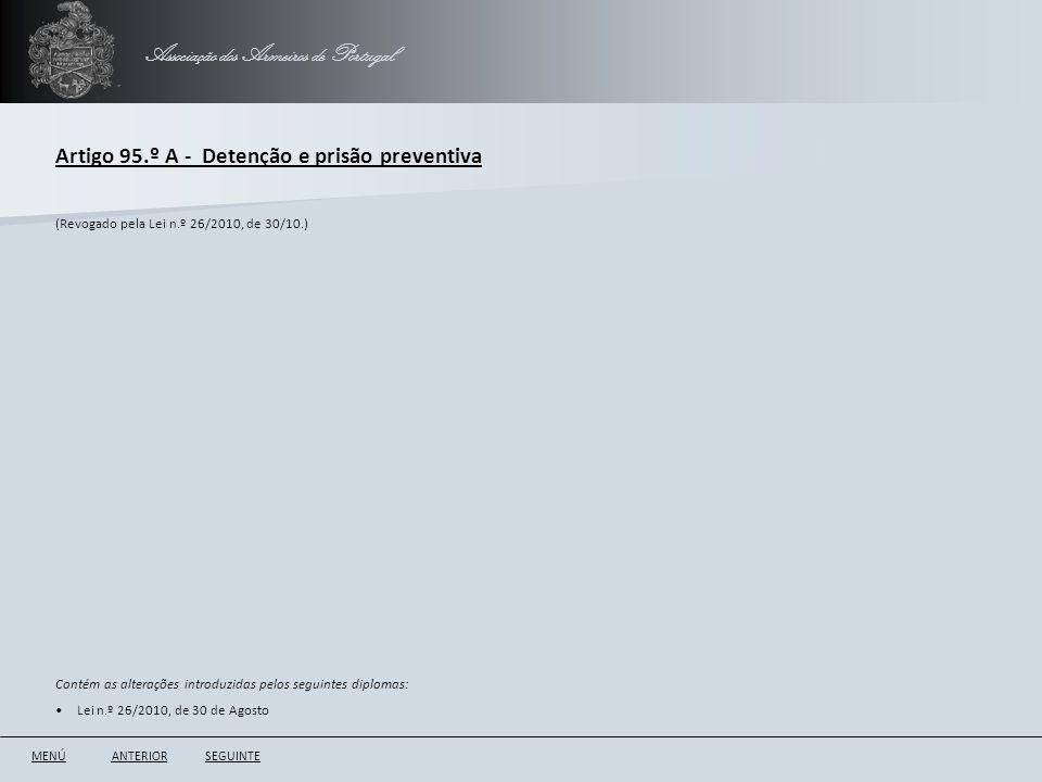 Associação dos Armeiros de Portugal Artigo 95.º A - Detenção e prisão preventiva ANTERIORSEGUINTE (Revogado pela Lei n.º 26/2010, de 30/10.) Contém as
