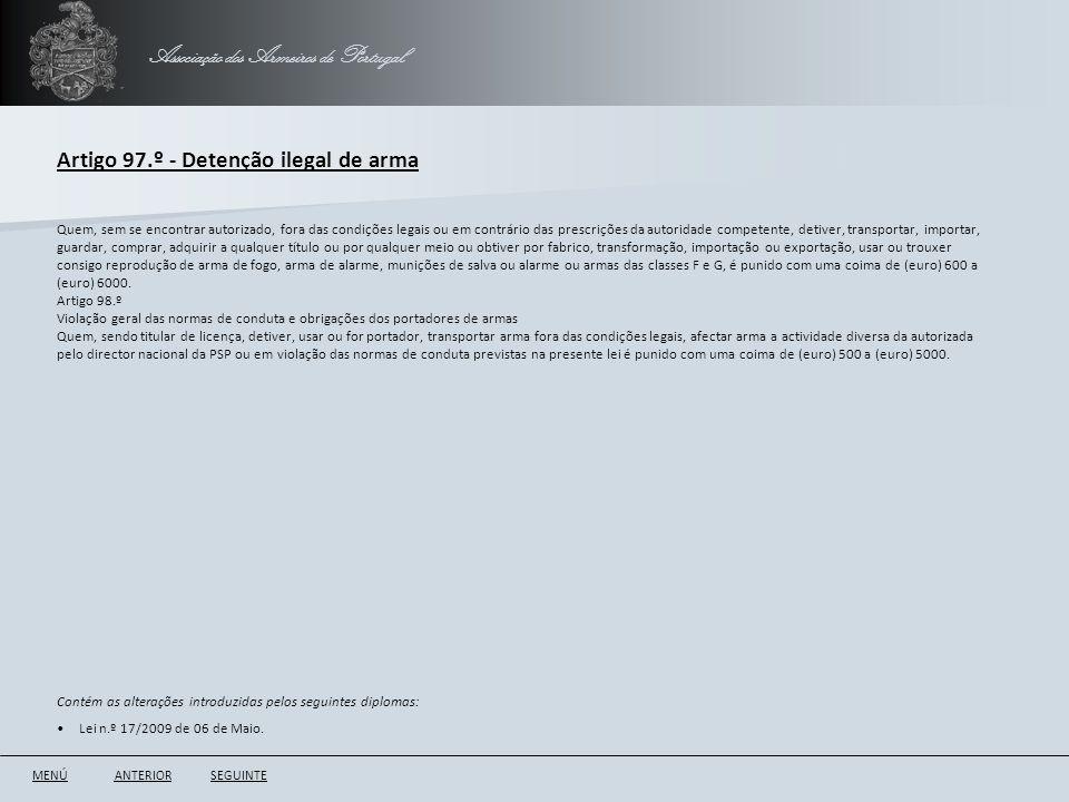 Associação dos Armeiros de Portugal Artigo 97.º - Detenção ilegal de arma ANTERIORSEGUINTE Quem, sem se encontrar autorizado, fora das condições legai