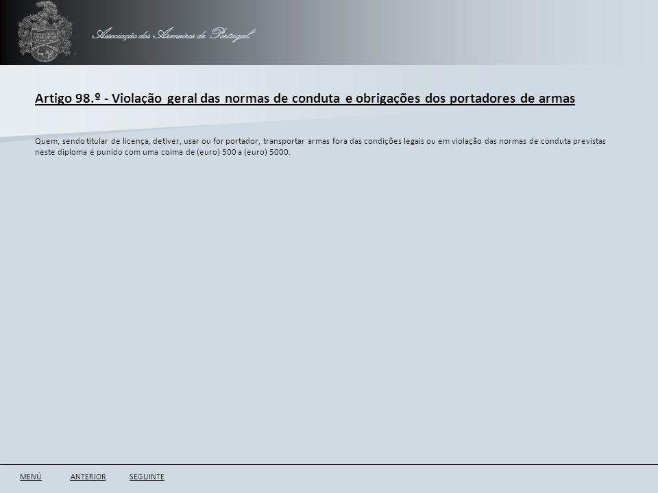 Associação dos Armeiros de Portugal Artigo 98.º - Violação geral das normas de conduta e obrigações dos portadores de armas ANTERIORSEGUINTE Quem, sen