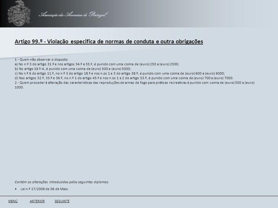 Associação dos Armeiros de Portugal Artigo 99.º - Violação especifica de normas de conduta e outra obrigações ANTERIORSEGUINTE 1 - Quem não observar o