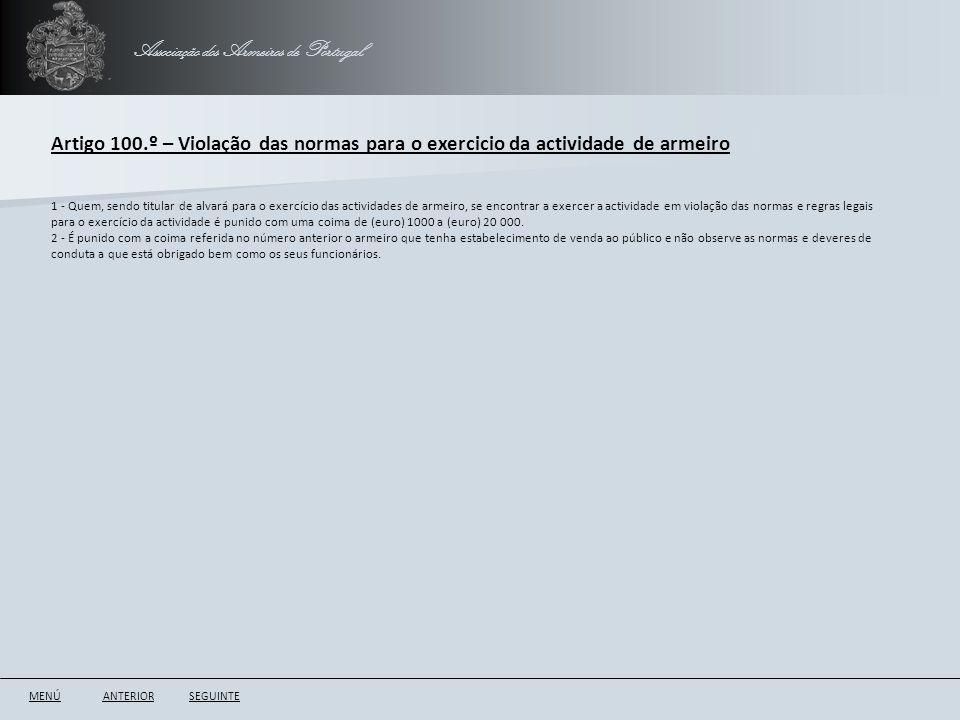Associação dos Armeiros de Portugal Artigo 100.º – Violação das normas para o exercicio da actividade de armeiro ANTERIORSEGUINTE 1 - Quem, sendo titu