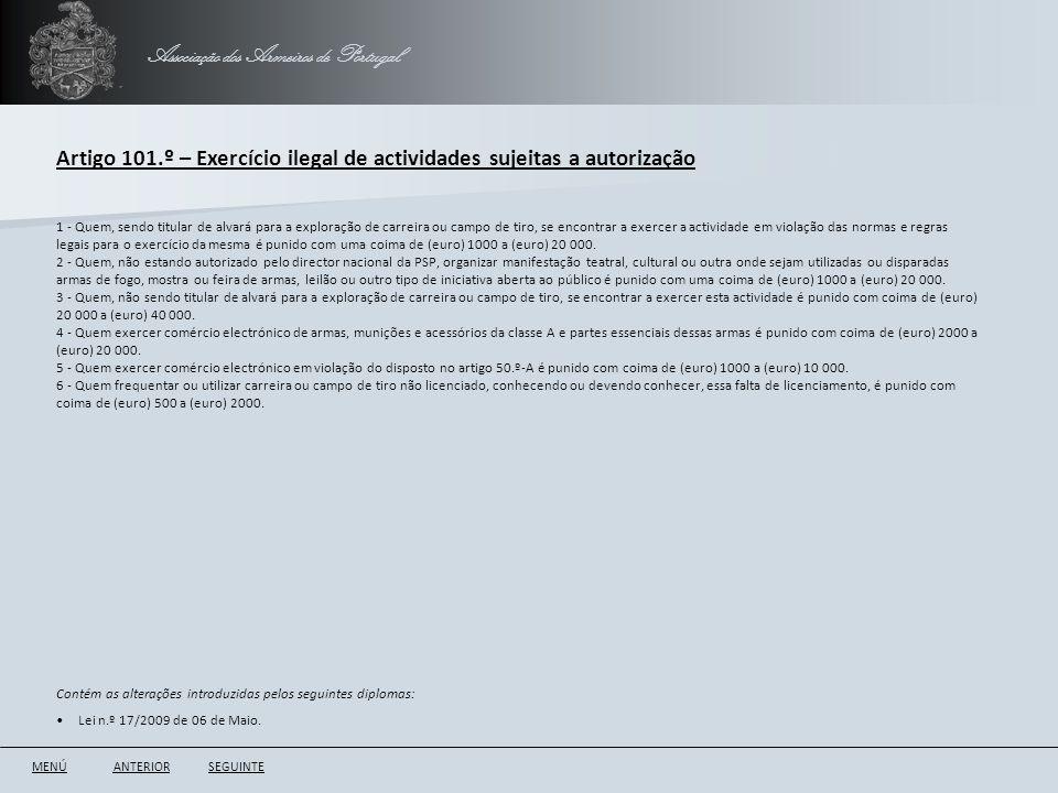 Associação dos Armeiros de Portugal Artigo 101.º – Exercício ilegal de actividades sujeitas a autorização ANTERIORSEGUINTE 1 - Quem, sendo titular de