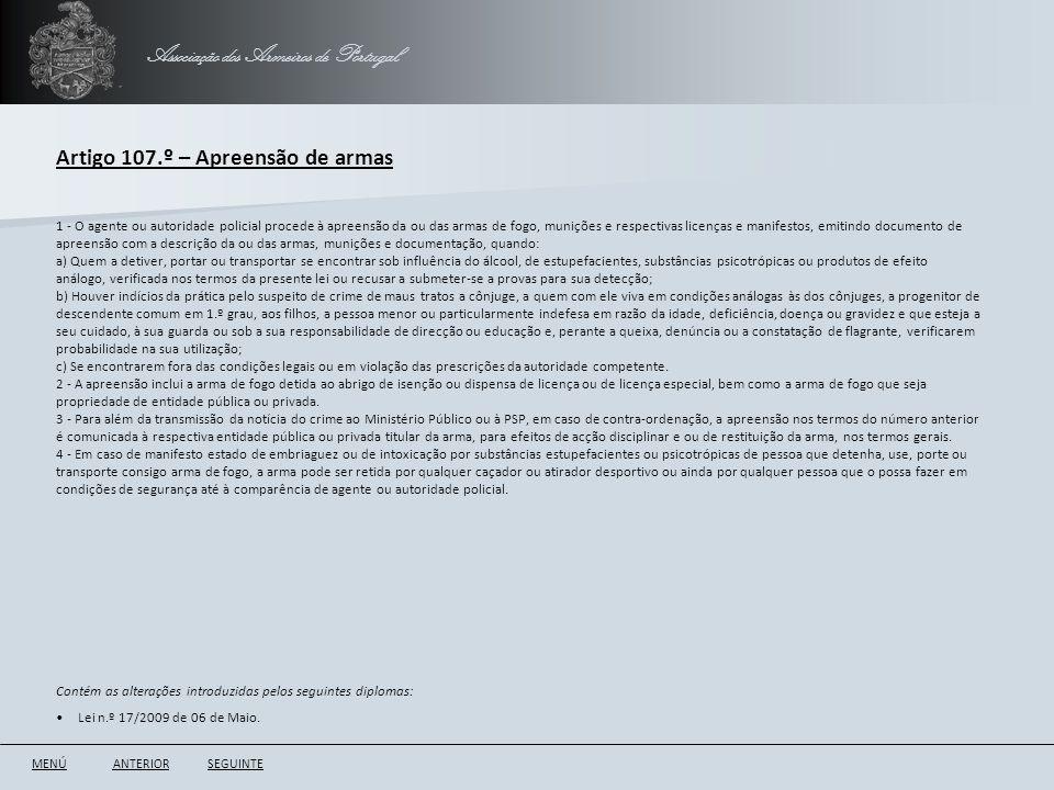 Associação dos Armeiros de Portugal Artigo 107.º – Apreensão de armas ANTERIORSEGUINTE 1 - O agente ou autoridade policial procede à apreensão da ou d