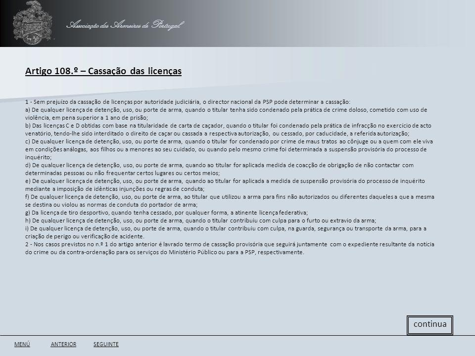 Associação dos Armeiros de Portugal ANTERIORSEGUINTE continua Artigo 108.º – Cassação das licenças 1 - Sem prejuízo da cassação de licenças por autori