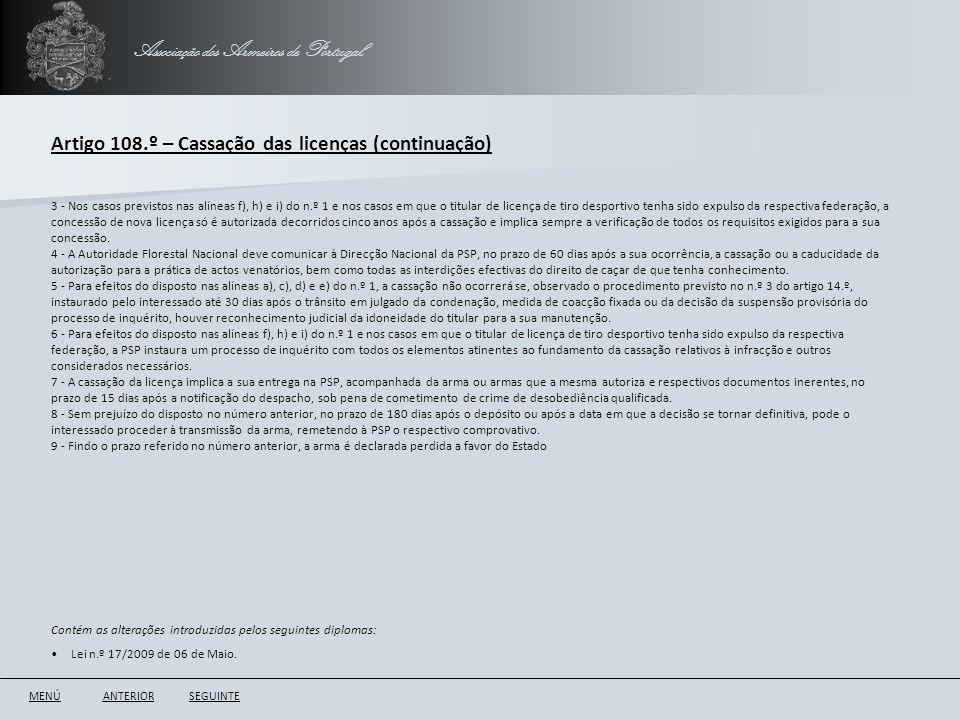 Associação dos Armeiros de Portugal Artigo 108.º – Cassação das licenças (continuação) ANTERIORSEGUINTE 3 - Nos casos previstos nas alíneas f), h) e i