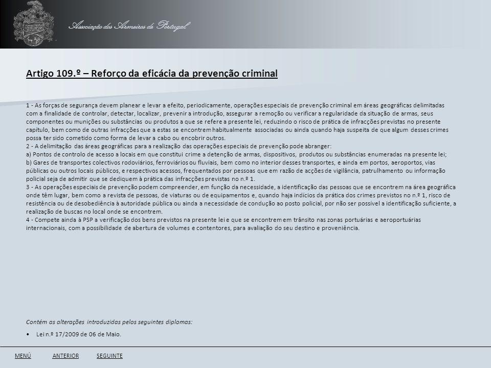 Associação dos Armeiros de Portugal Artigo 109.º – Reforço da eficácia da prevenção criminal ANTERIORSEGUINTE 1 - As forças de segurança devem planear