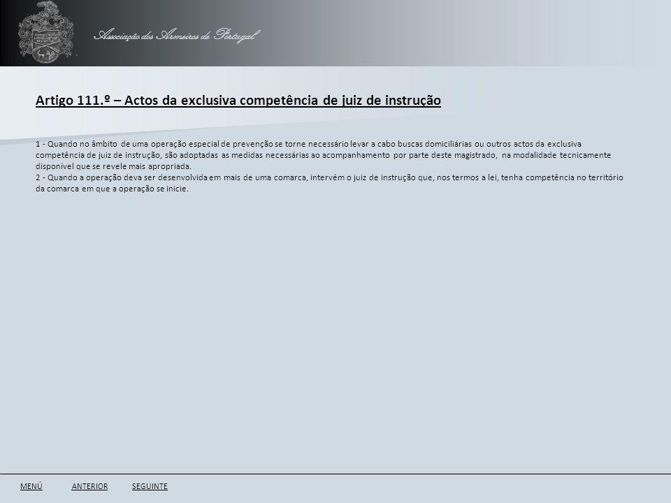 Associação dos Armeiros de Portugal Artigo 111.º – Actos da exclusiva competência de juiz de instrução ANTERIORSEGUINTE 1 - Quando no âmbito de uma op