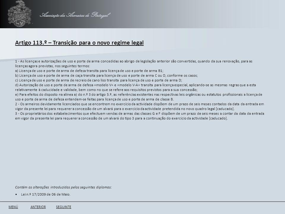 Associação dos Armeiros de Portugal Artigo 113.º – Transição para o novo regime legal ANTERIORSEGUINTE 1 - As licenças e autorizações de uso e porte d