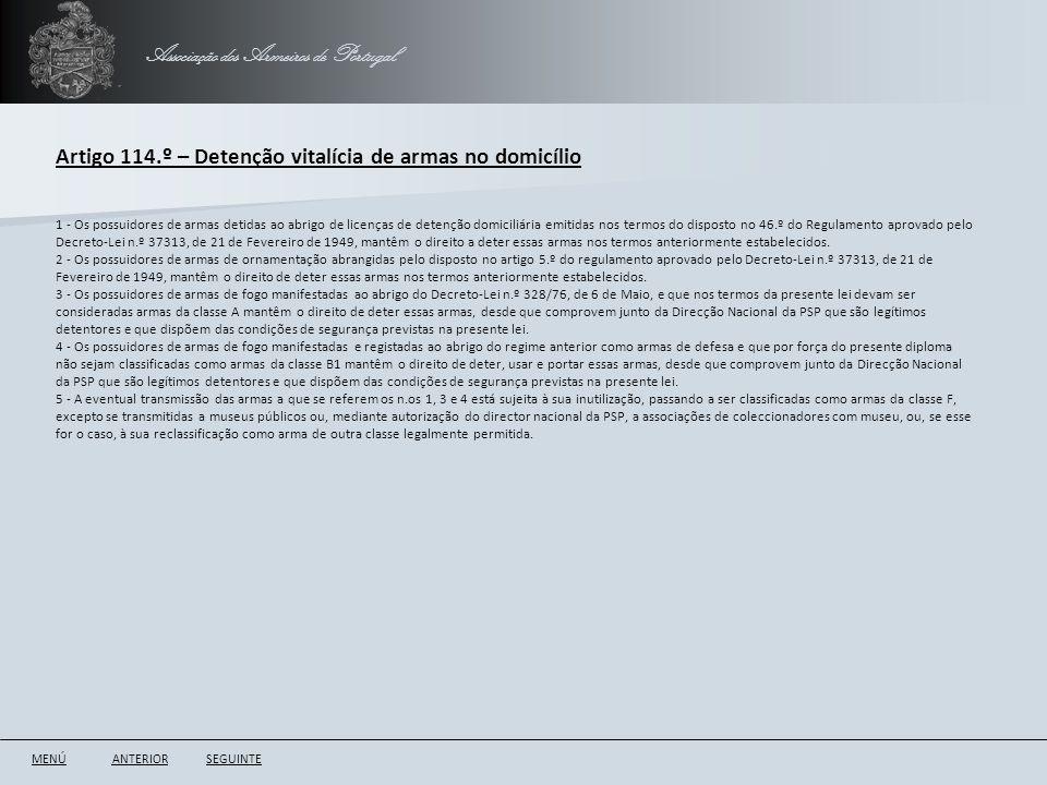 Associação dos Armeiros de Portugal Artigo 114.º – Detenção vitalícia de armas no domicílio ANTERIORSEGUINTE 1 - Os possuidores de armas detidas ao ab