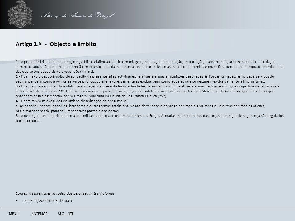 Associação dos Armeiros de Portugal Artigo 1.º - Objecto e âmbito ANTERIORSEGUINTE 1 - A presente lei estabelece o regime jurídico relativo ao fabrico