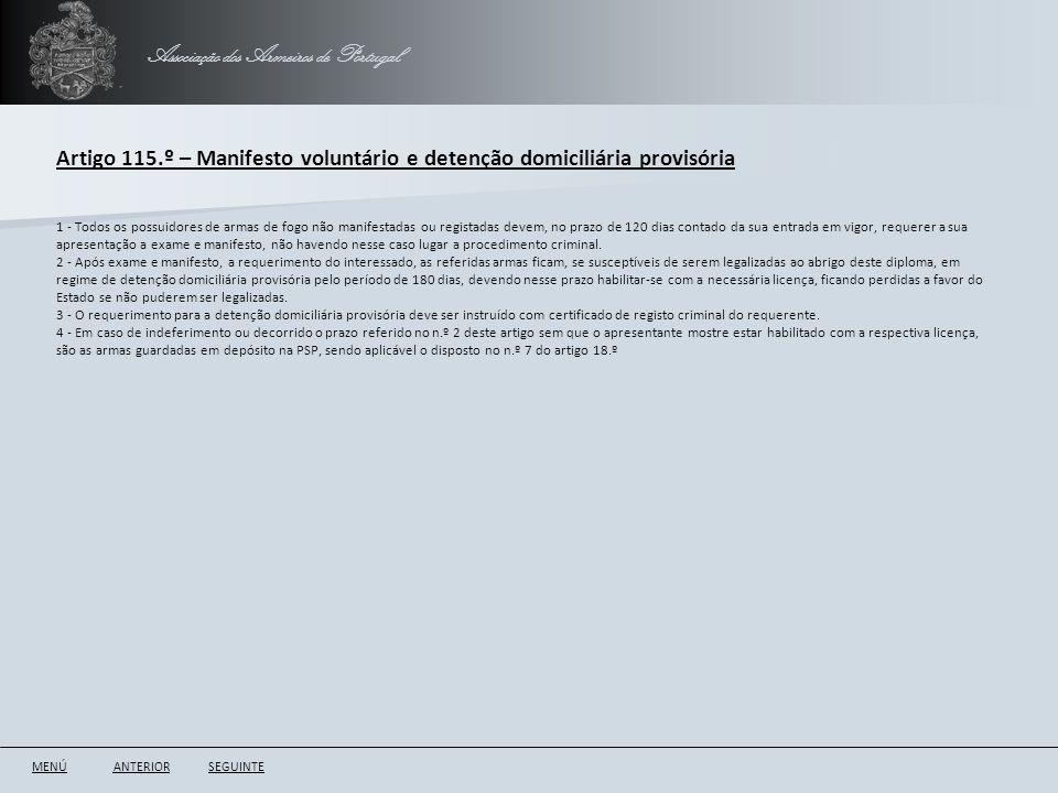 Associação dos Armeiros de Portugal Artigo 115.º – Manifesto voluntário e detenção domiciliária provisória ANTERIORSEGUINTE 1 - Todos os possuidores d