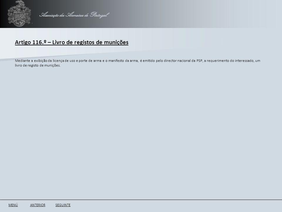 Associação dos Armeiros de Portugal Artigo 116.º – Livro de registos de munições ANTERIORSEGUINTE Mediante a exibição da licença de uso e porte de arm
