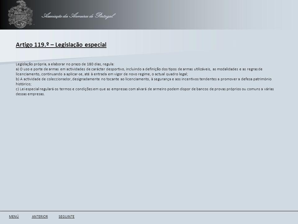 Associação dos Armeiros de Portugal Artigo 119.º – Legislação especial ANTERIORSEGUINTE Legislação própria, a elaborar no prazo de 180 dias, regula: a
